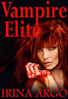 Book excerpt tour stop for the Vampire Elite series by Irina Argo