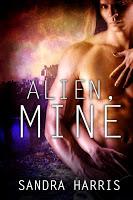 Book blurb blitz stop for Alien, Mine by Sandra Harris