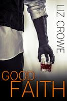 """Book blurb for New Adult novel """"Good Faith"""" by Liz Crowe"""